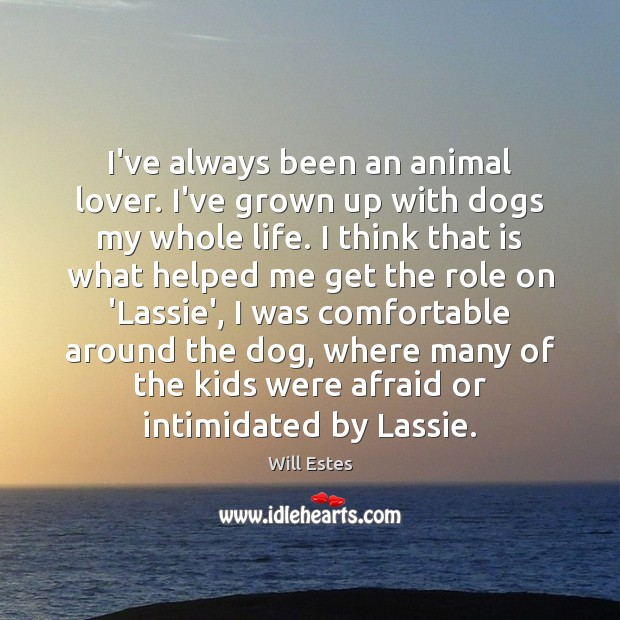 I've always been an animal lover. I've grown up with dogs my Image