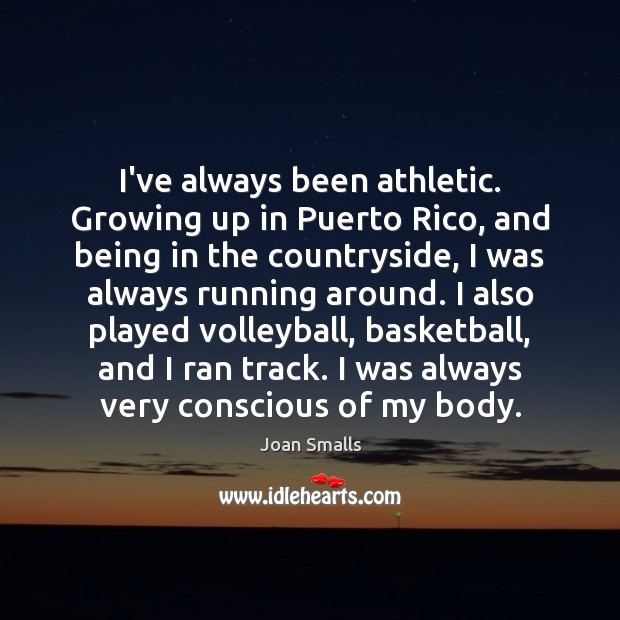 I've always been athletic. Growing up in Puerto Rico, and being in Image