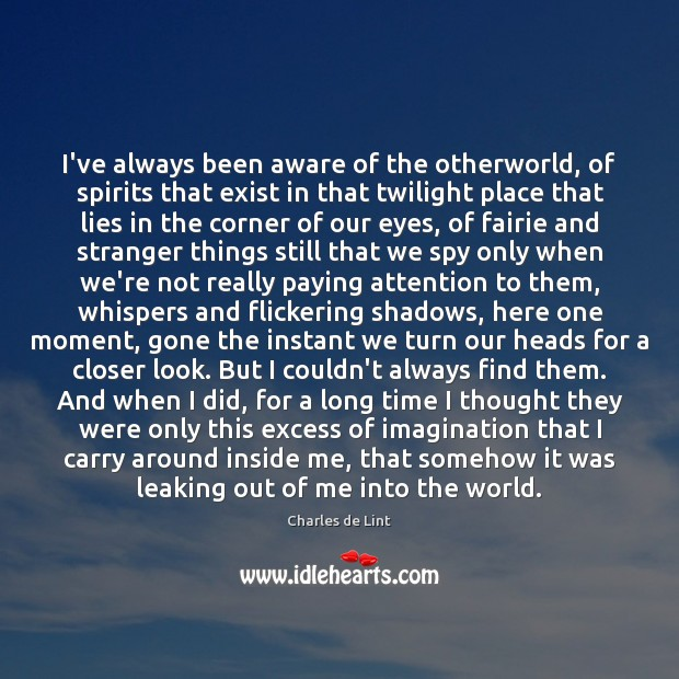 I've always been aware of the otherworld, of spirits that exist in Charles de Lint Picture Quote