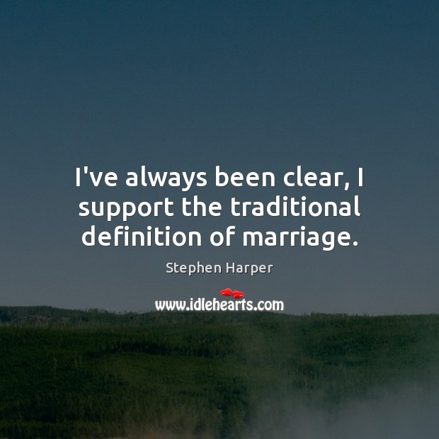 I've always been clear, I support the traditional definition of marriage. Image