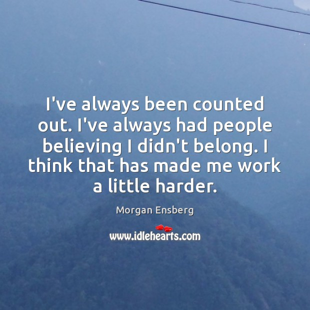I've always been counted out. I've always had people believing I didn't Image