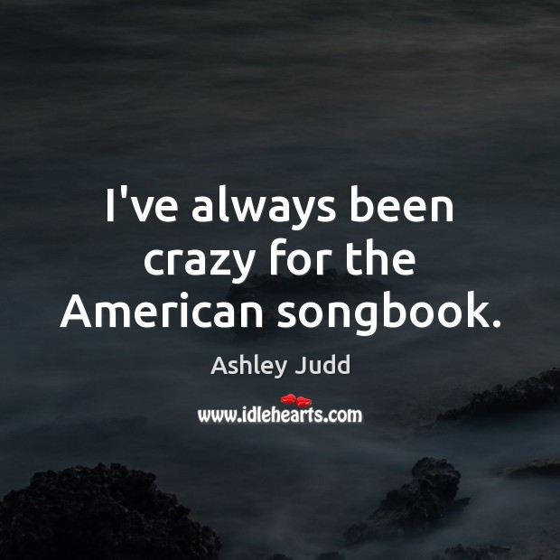 I've always been crazy for the American songbook. Image