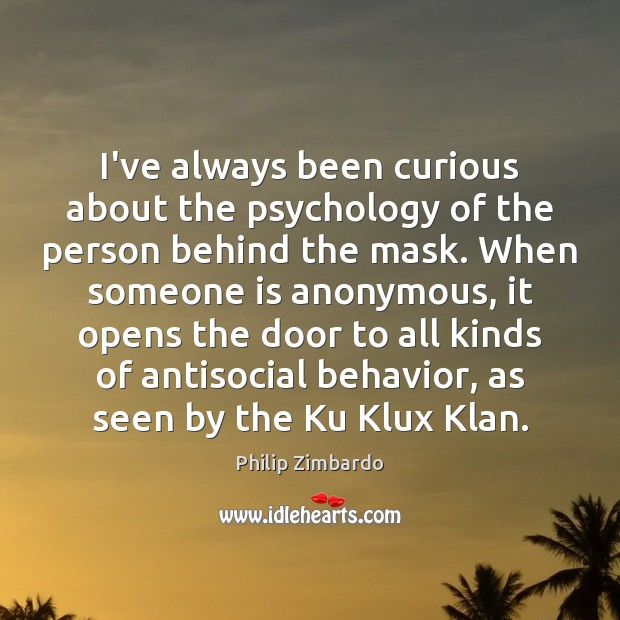 Image, I've always been curious about the psychology of the person behind the