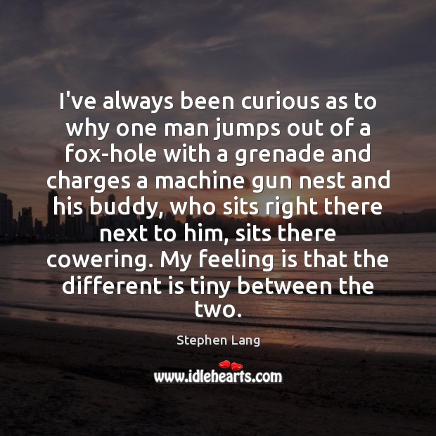 Stephen Lang Picture Quote image saying: I've always been curious as to why one man jumps out of