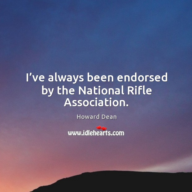 I've always been endorsed by the national rifle association. Image