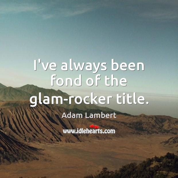 I've always been fond of the glam-rocker title. Adam Lambert Picture Quote