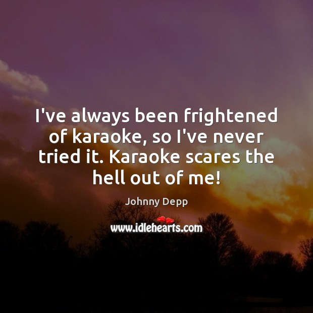 Image, I've always been frightened of karaoke, so I've never tried it. Karaoke