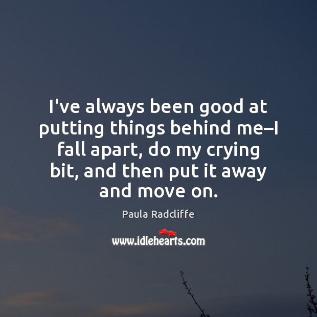 I've always been good at putting things behind me–I fall apart, Image
