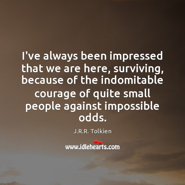 I've always been impressed that we are here, surviving, because of the Image