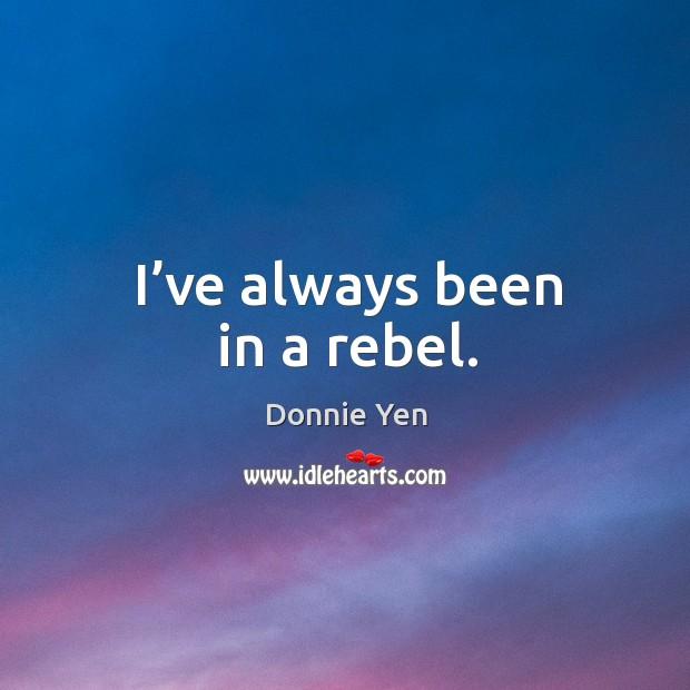 I've always been in a rebel. Image
