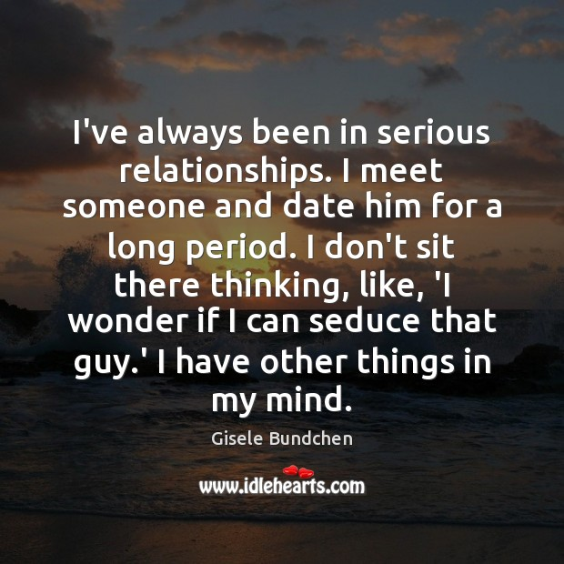 Image, I've always been in serious relationships. I meet someone and date him