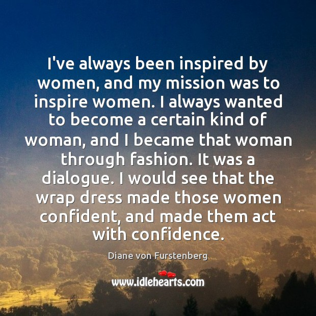 I've always been inspired by women, and my mission was to inspire Image