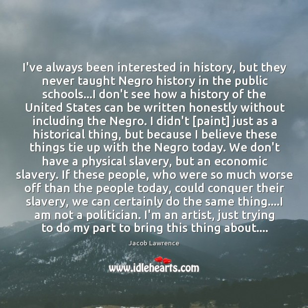 I've always been interested in history, but they never taught Negro history Image