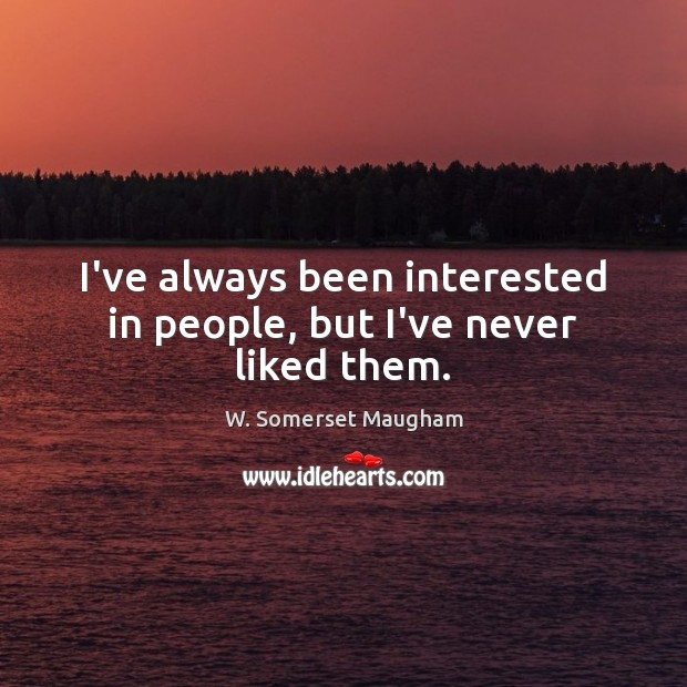 I've always been interested in people, but I've never liked them. Image