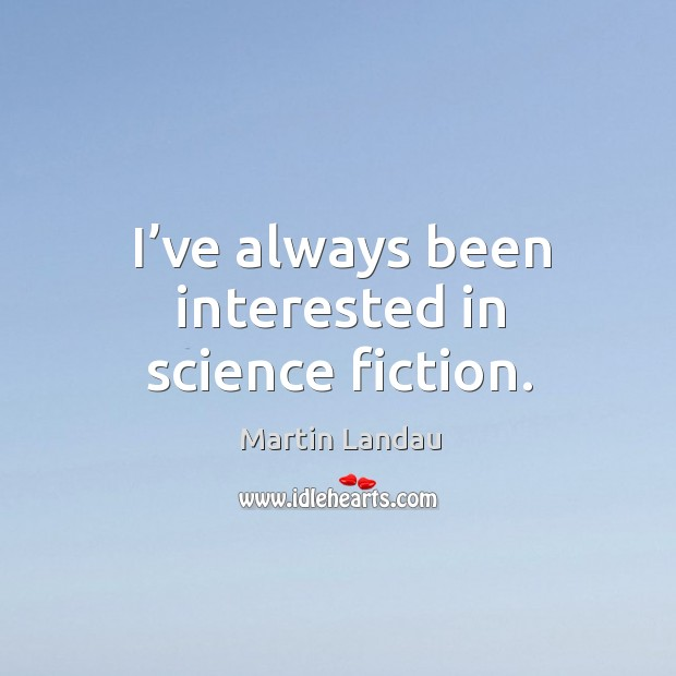 Martin Landau Picture Quote image saying: I've always been interested in science fiction.