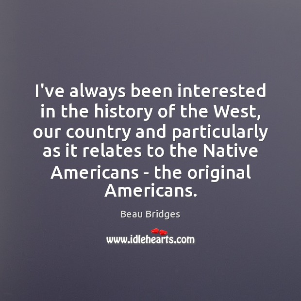 Image, I've always been interested in the history of the West, our country