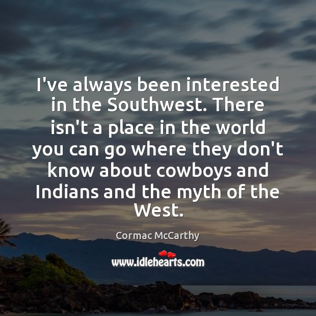 I've always been interested in the Southwest. There isn't a place in Image
