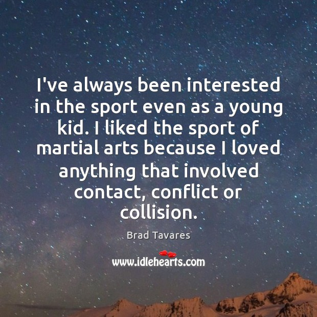 Image, I've always been interested in the sport even as a young kid.