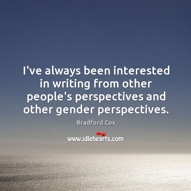 I've always been interested in writing from other people's perspectives and other Image