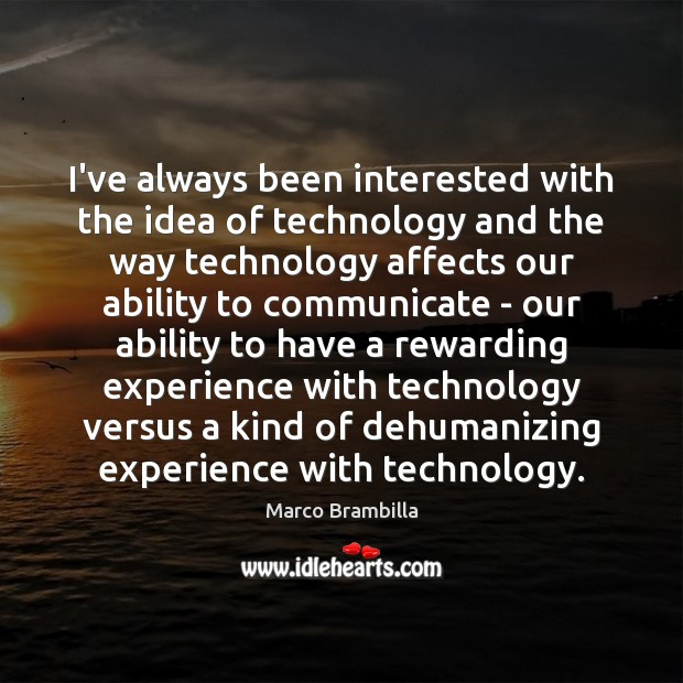 I've always been interested with the idea of technology and the way Image