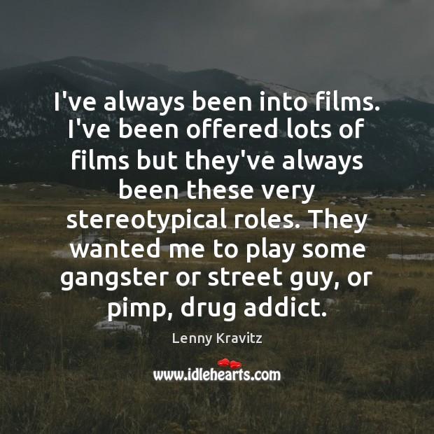 Image, I've always been into films. I've been offered lots of films but