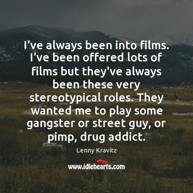 I've always been into films. I've been offered lots of films but Lenny Kravitz Picture Quote