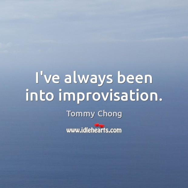 I've always been into improvisation. Image