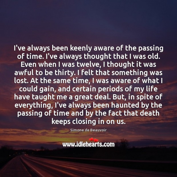 I've always been keenly aware of the passing of time. I've always Image