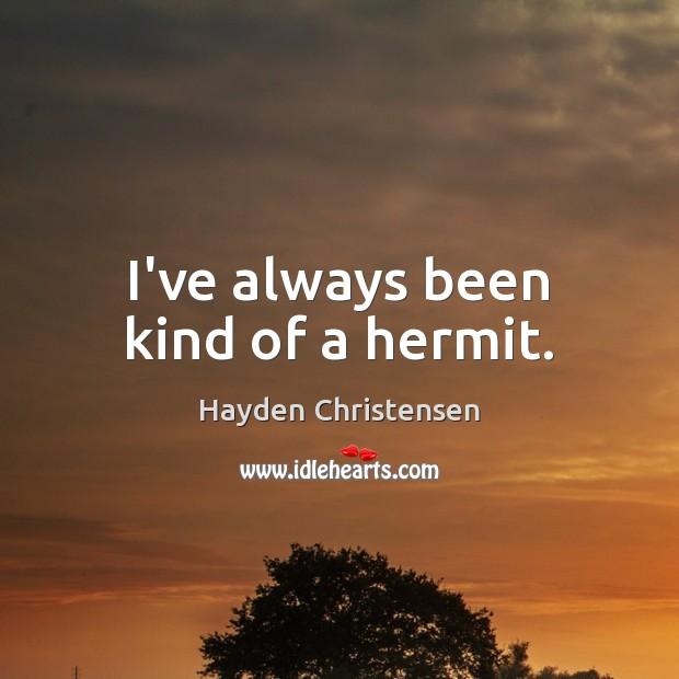 I've always been kind of a hermit. Image