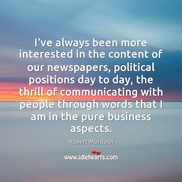 I've always been more interested in the content of our newspapers, political Rupert Murdoch Picture Quote