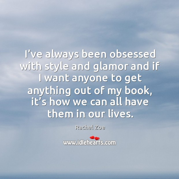 Image, I've always been obsessed with style and glamor and if I want anyone to get anything out of my book