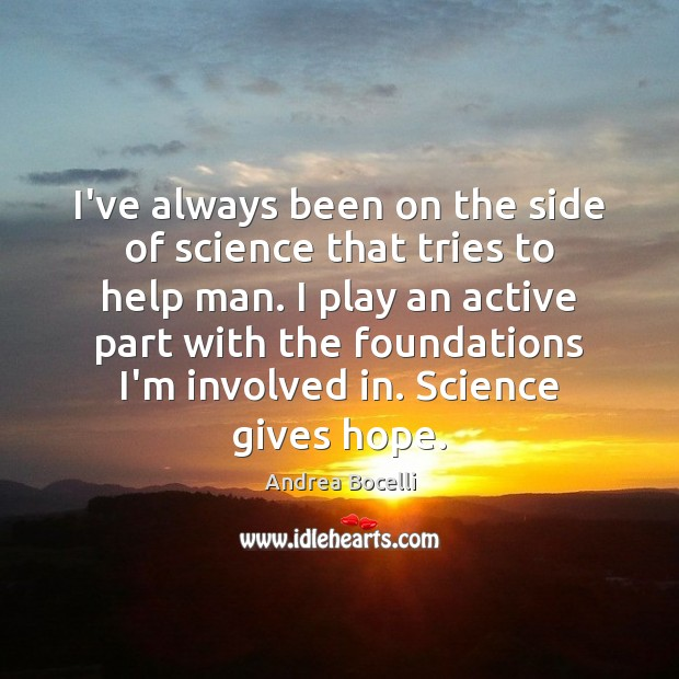 I've always been on the side of science that tries to help Andrea Bocelli Picture Quote