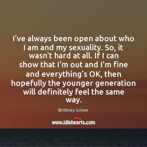 Image, I've always been open about who I am and my sexuality. So,