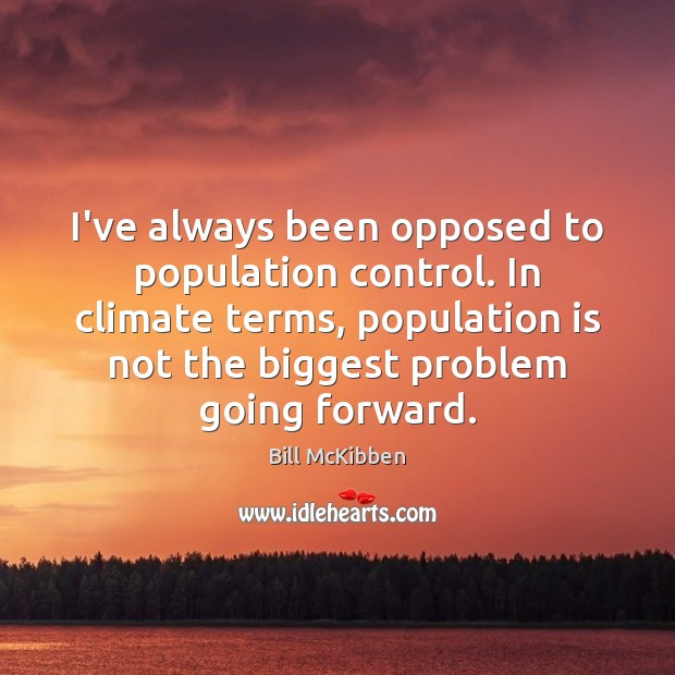 Image, I've always been opposed to population control. In climate terms, population is