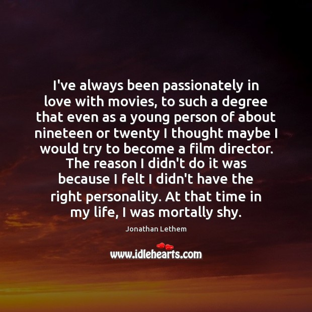 Image, I've always been passionately in love with movies, to such a degree