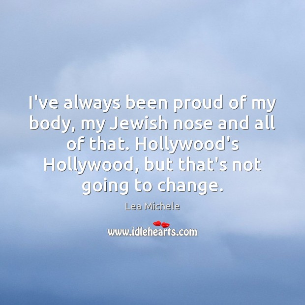 Lea Michele Picture Quote image saying: I've always been proud of my body, my Jewish nose and all