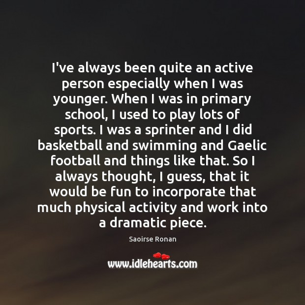 I've always been quite an active person especially when I was younger. Sports Quotes Image