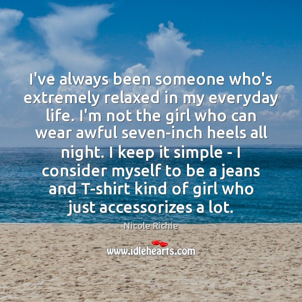 I've always been someone who's extremely relaxed in my everyday life. I'm Image