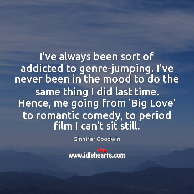 I've always been sort of addicted to genre-jumping. I've never been in Image