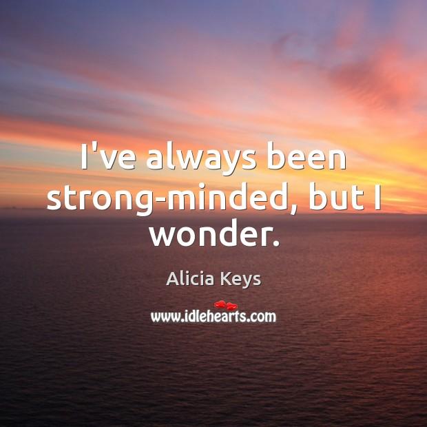 I've always been strong-minded, but I wonder. Image
