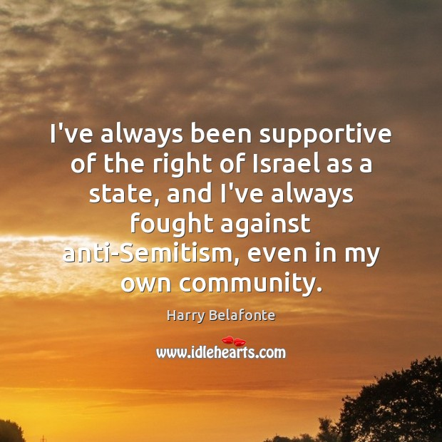 Image, I've always been supportive of the right of Israel as a state,