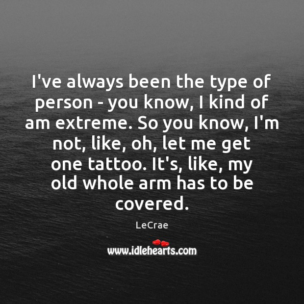 LeCrae Picture Quote image saying: I've always been the type of person – you know, I kind