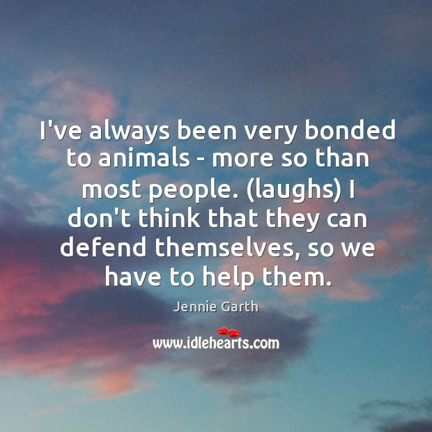 I've always been very bonded to animals – more so than most Image
