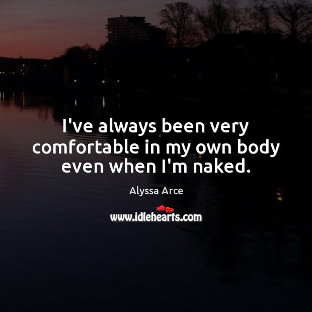 Image, I've always been very comfortable in my own body even when I'm naked.