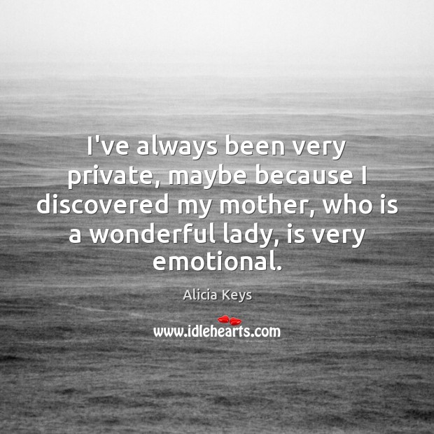 I've always been very private, maybe because I discovered my mother, who Image