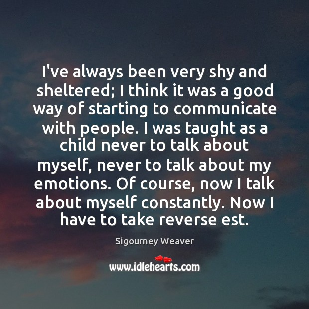 I've always been very shy and sheltered; I think it was a Communication Quotes Image