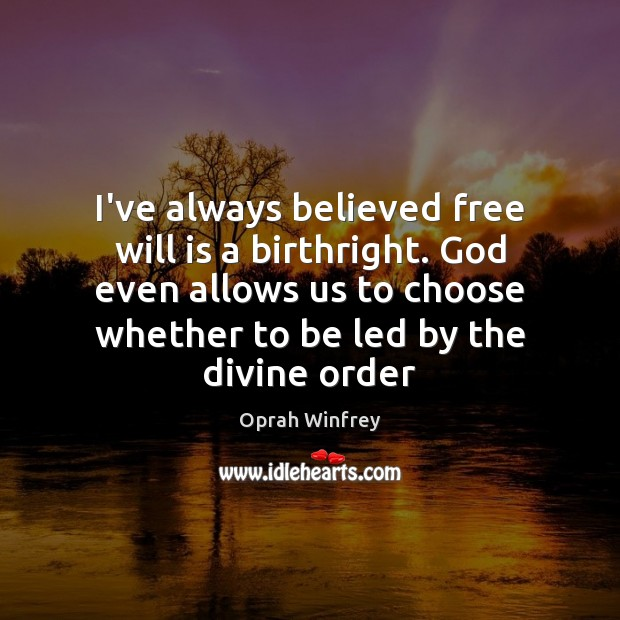 I've always believed free will is a birthright. God even allows us Image