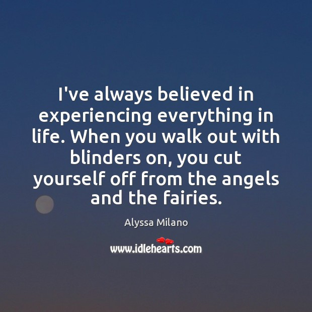 Image, I've always believed in experiencing everything in life. When you walk out