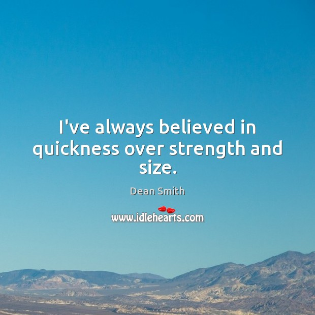 Image, I've always believed in quickness over strength and size.