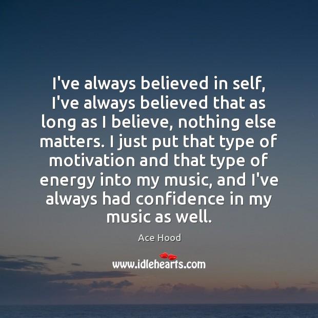 Image, I've always believed in self, I've always believed that as long as
